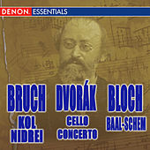 Bruch: Kol Nidrei - Dvorak: Cello Concerto - Bloch: Baal-schem by Various Artists