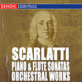 Scarlatti: Piano and Flute Sonatas - Orchestral Works by Various Artists