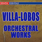 Villa-Lobos: Orchestral Works by Various Artists