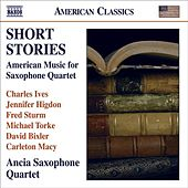 Chamber Music (Saxophone Quartet) - IVES, C. / HIGDON, J. / STURM, F. / TORKE, M. / BIXLER, D. / MACY, C. (Short Stories) (Ancia Saxophone Quartet) by Various Artists