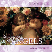 Rendezvous of Angels - Handel: Organ Concertos by Elizabeth Achim