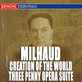 Milhaud: Creation of the World - Weill: The ThreePenny Opera Music Suite by Various Artists