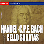 Handel: Cello Sonatas - CPE Bach: Cello Sonatas 128, 126 & 124 by Various Artists