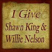 I Give by Shawn King
