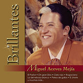 Brillantes - Miguel Aceves Mejia by Miguel Aceves Mejia