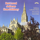 Best Loved Anthems from Salisbury by The Choir of Salisbury Cathedral