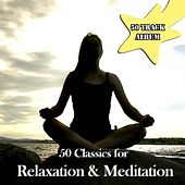 50 Classics for Relaxation & Meditation by Various Artists