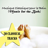Musique Classique pour le Bain (Music for the Bath) - 50 Classical Tracks by Various Artists