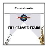 The Classic Years by Coleman Hawkins