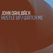 Hustle Up/Watch Me by John Dahlbäck