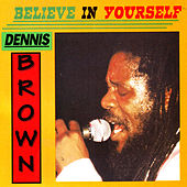Believe In Yourself by Dennis Brown