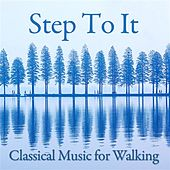 Step To It! Classical Music For Walking by Various Artists