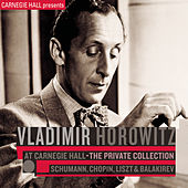 Vladimir Horowitz at Carnegie Hall - The Private Collection: Schumann, Chopin, Liszt & Balakirev by Vladimir Horowitz