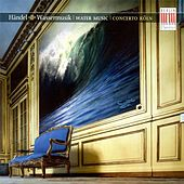 HANDEL, G.F.: Water Music / Sinfonias in B flat major, HWV 339 and 347 (Concerto Koln) by Concerto Koln
