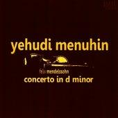 Mendelssohn: Concerto in D Minor by Yehudi Menuhin