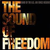 The Sound of Freedom by Band Of The US Air Force Reserve