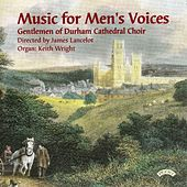 Music for Men's Voices by The Gentlemen of Durham Cathedral, James Lancelot, Keith Wright