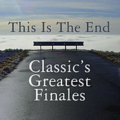 This is The End: Classics Greatest Finales by Various Artists