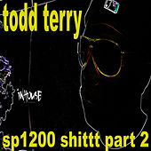SP1200 Shittt Part 2 by Todd Terry