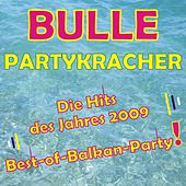 BULLE Partykracher - Die Hits des Jahres 2009 - Best-of-Balkan-Party! by Various Artists