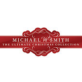 The Ultimate Christmas Collection by Michael W. Smith