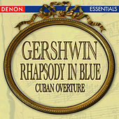 Gershwin: Rhapsody in Blue - Cuban Overture by Various Artists