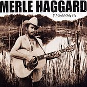 If I Could Only Fly by Merle Haggard