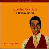The Music of Chile / Lucho Gatica, a Bolero Singer / Recordings 1958 by Lucho Gatica