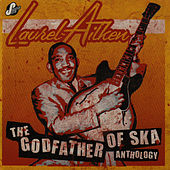 The Godfather Of Ska Anthology by Laurel Aitken