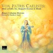 Vox Patris Caelestis: Music of Tallis, Tye, Sheppard, Taverner & Mundy by Rutgers Collegium Musicum