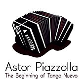 The Beginnings of Tango Nuevo by Astor Piazzolla