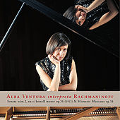 Rachmaninoff: Sonata No. 2, Op. 36 - Moments Musicaux, Op. 16 by Alba Ventura
