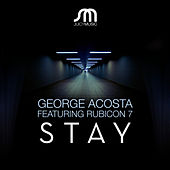 Stay (Featuring Rubicon 7) by George Acosta