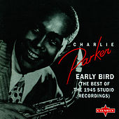 Early Bird (The Best Of The 1945 Studio Recordings) by Charlie Parker