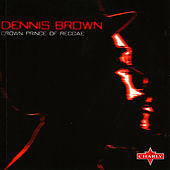Crown Prince Of Reggae by Dennis Brown