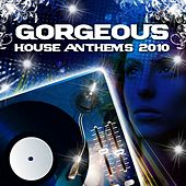 Gorgeous House Anthems 2010 by Various Artists
