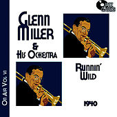 Glenn Miller on Air Volume 6 - Runnin' Wild by Glenn Miller