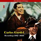 The History of Tango - Carlos Gardel Volume 1 / Recordings 1917 - 1933 by Carlos Gardel