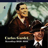 The History of Tango - Carlos Gardel Volume 4 / Recordings 1926 - 1933 by Carlos Gardel