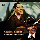 The History of Tango - Carlos Gardel Volume 13 / Recordings 1925 -1932 by Carlos Gardel