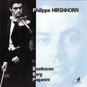 Philippe Hirshhorn Plays Beethoven, Berg, & Paganini by Philippe Hirshhorn