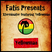 Fatis Presents Xterminator featuring Yellowman by Yellowman