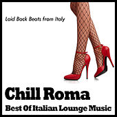 Chill Roma ~ The Best Of Italian Lounge Music by Various Artists