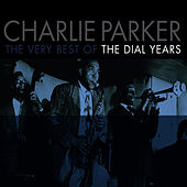 The Very Best Of The Dial Years by Charlie Parker