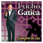 Siempre Te Vas by Lucho Gatica