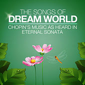 The Songs of Dream World: Chopin's Music as heard in Eternal Sonata by Various Artists