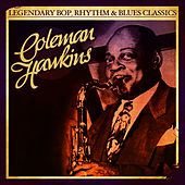 Legendary Bop, Rhythm & Blues Classics: Coleman Hawkins Coleman Hawkins (Digitally Remastered) by Coleman Hawkins