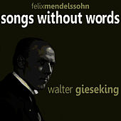 Mendelssohn: Songs Without Words by Walter Geiseking