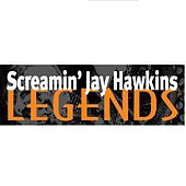 Screamin' Jay Hawkins: Legends by Screamin' Jay Hawkins