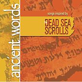 Ancient Words: Words Inspired By The Dead Sea Scrolls by Various Artists